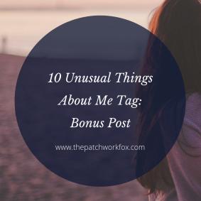 10 Unusual Things About Me Tag_ Bonus Post