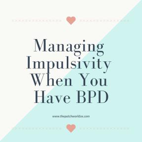 Managing Impulsivity When You Have BPD