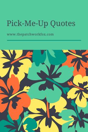 Pick-Me-Up Quotes (thepatchworkfox.com)
