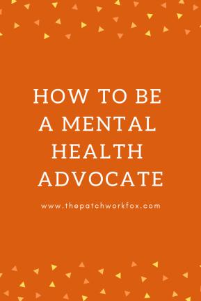 How to Be a Mental Health Advocate (thepatchworkfox.com)
