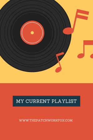My Current Playlist (thepatchworkfox.com)