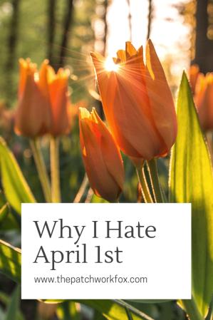 Why I Hate April 1st (www.thepatchworkfox.com)