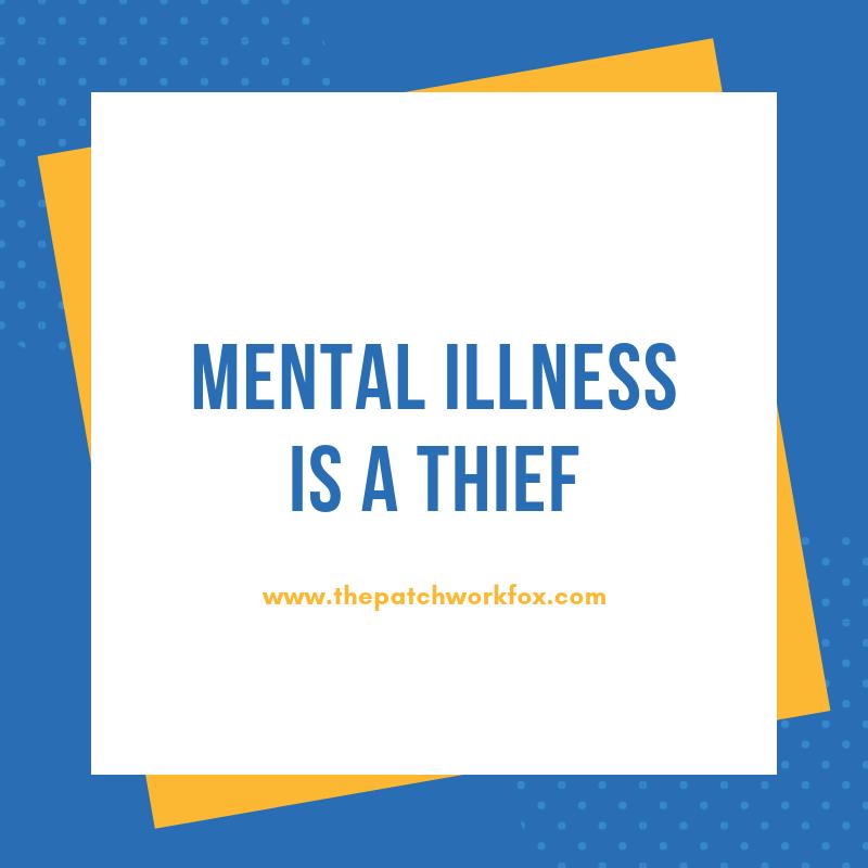 Mental Illness is a Thief (www.thepatchworkfox.com)