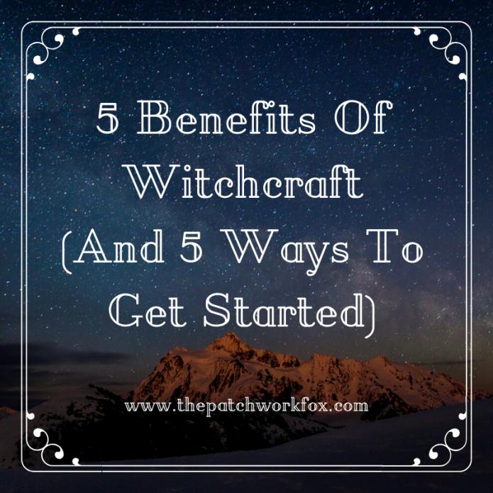 5 Benefits of Witchcraft (And 5 Ways To Get Started) (thepatchworkfox.com)