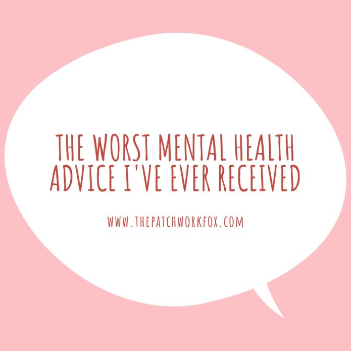 The Worst Mental Health Advice I've Ever Received (thepatchworkfox.com)