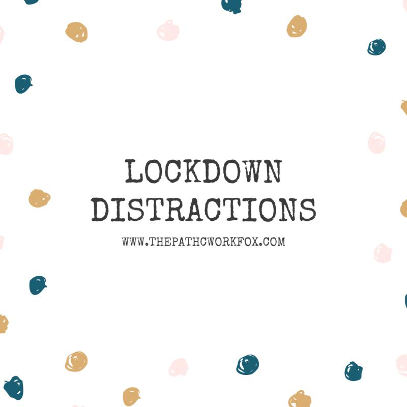 Lockdown Distractions (thepatchworkfox.com)