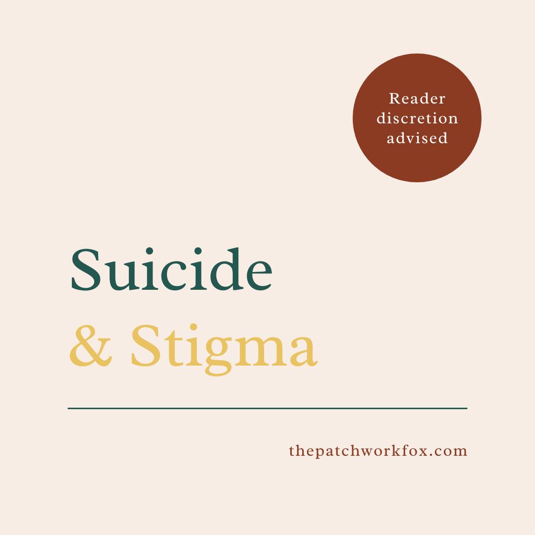 Suicide & Stigma (thepatchworkfox.com)