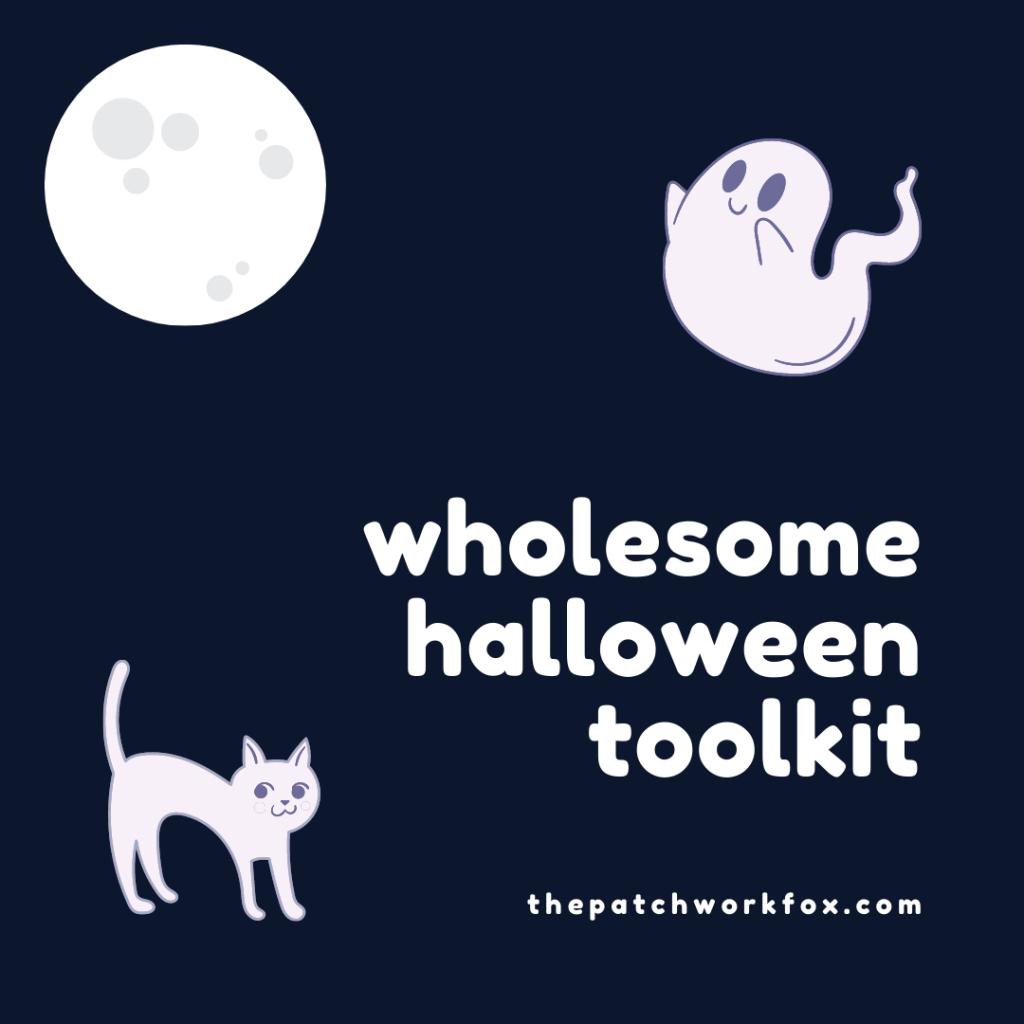 Wholesome Halloween Toolkit (thepatchworkfox.com)